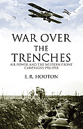 War Over the Trenches: World War I and the Birth of Tactical Air Power
