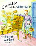 Camille & The Sunflowers A Story About Vincent van Gogh