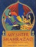 My Sister Shahrazad Tales From the Arabian Nights