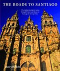 The Roads to Santiago: The Medieval Pilgrim Routes Through France and Spain to Santiago de Compostela Cover
