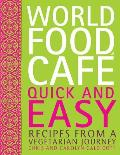 World Food Cafe Quick & Easy Recipes from a Vegetarian Journey