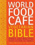 World Food Cafe Vegetarian Bible Over 200 Recipes From Around the World
