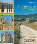 Roads to Santiago The Medieval Pilgrim Routes Through France & Spain to Santiago de Compostela