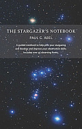 The Stargazer's Notebook: A Guided Notebook to Help Plan Your Stargazing and Develop and Improve Your Observation Skills