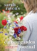 Sarah Raven's Cutting Garden Journal: A Year of Beautiful Cut Flowers