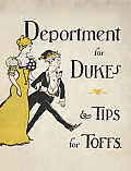 Deportment for Dukes & Tips for Toffs: A Compendium of Useful Information for Guests at the Mansions of the Nobility, Gentry, and Clergy