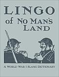 Lingo of No Man's Land: A World War I Slang Dictionary