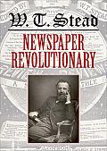 W.T. Stead: Newspaper Revolutionary