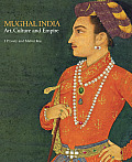 Mughal India: Art, Culture and Empire
