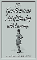 The Gentleman's Art of Dressing, with Economy