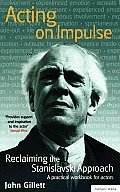 Acting on Impulse Reclaiming the Stanislavski Approach A Practical Workbook for Actors