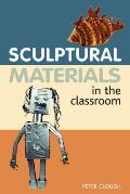 Sculptural Materials in the Classroom