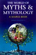 World Of Myths & Mythology A Source Book
