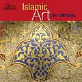 Islamic Art in Detail. Sheila R. Canby (Art in Detail S)