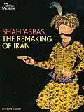 Shah 'Abbas: The Remaking of Iran