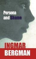 Persona & Shame Ppr #0001: Persona and Shame: The Screenplays of Ingmar Bergman