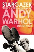 Stargazer: The Life, World, and Films of Andy Warhol
