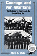 Courage and Air Warfare: The Allied Aircrew Experience in the Second World War