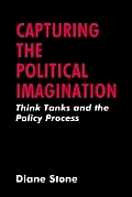 Capturing the Political Imagination Think Tanks and the Policy Process