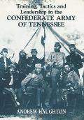 Cass Series--Military History & Policy, #5: Training, Tactics & Leadership In The Confederate Army Of... by Andrew Haughton