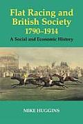 Sport in the Global Society, #12: Flat Racing and British Society, 1790-1914; A Social and Economic History