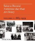Salon to Biennial - Exhibitions That Made Art History, Volume I: 1863-1959