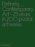 Defining Contemporary Art: 25 Years in 200 Pivotal Artworks