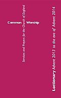 Common Worship Lectionary: Advent 2013 to the Eve of Advent 2014 Standard Format