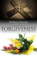 Insights: Forgiveness: What the Bible Tells Us about Forgiveness