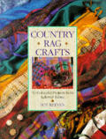 Country Rag Crafts: 50 Colorful Projects from Leftover Fabric