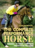 The complete performance horse :preventive medicine, fitness, feeding, lameness