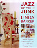 Jazz up your junk with Linda Barker :fabulous furniture makeovers from the star of BBC TV's Changing rooms.
