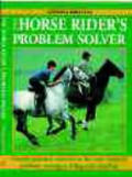 The Horse Rider's Problem Solver: Provides Practical Solutions to the Most Common Problems Relating to Riding and Schooling