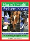 Horse's Health Problem Solver: Easy Access to Sound Veterinary Advice