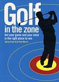 Golf in the Zone Get Your Game & Your Mind in the Right Place to Win