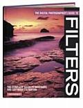Digital Photographers Guide to Filters The Complete Guide to Hardware & Software Filtration