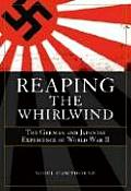 Reaping the Whirlwind The German & Japanese Experience of World War II