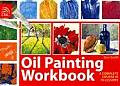 Oil Painting Workbook: A Complete Course in 10 Lessons