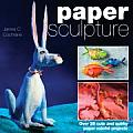 Paper Sculpture Over 25 Cute & Quirky Paper Mache Projects