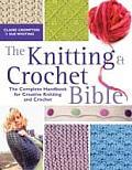 Knitting & Crochet Bible The Complete Handbook for Creative Knitting & Crochet