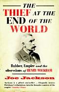 Thief at the End of the World Rubber Empire & the Obsessions of Henry Wickham UK
