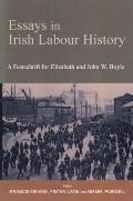 Essays in Irish Labour History: A Festschrift for Elizabeth and John W Boyle