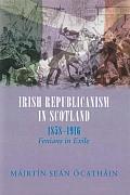 Irish Republicanism in Scotland, 1858-1916: Fenians in Exile