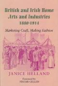 British and Irish Home Arts and Industries 1880-1914: Marketing Craft, Making Fashion