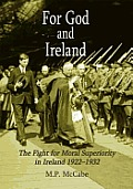 For God and Ireland - The Fight for Moral Superiority in Ireland, 1922-1932