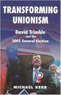 Transforming Unionism: David Trimble and the 2005 General Election