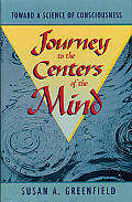 Journey to the Centers of the Mind Toward a Science of Consciousness