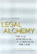 Legal Alchemy: The Use & Misuse of Science in the Law