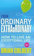 From Ordinary to Extraordinary: How to Live an Exceptional Life [With CDROM]