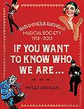 If You Want to Know Who We Are...: Rathmines & Rathgar Musical Society 1913-2013
